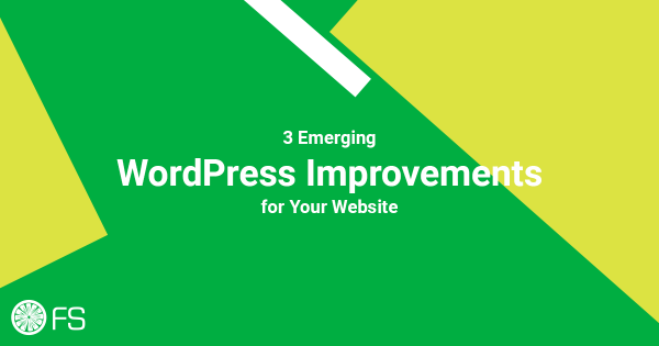 3 Emerging WordPress Improvements for Your Website