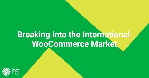 Breaking into the International WooCommerce Market