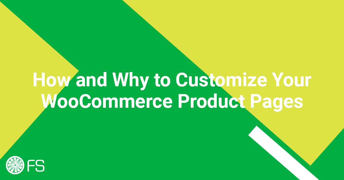 How and Why to Customize Your WooCommerce Product Pages
