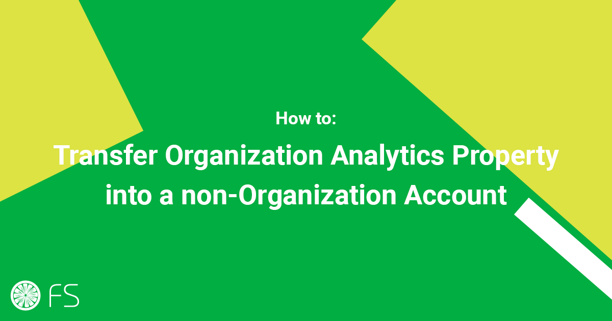 How to Transfer Organization Analytics Property into a non-Organization Account