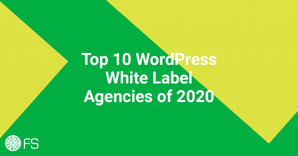 Top 10 WordPress White Label Agencies of 2020
