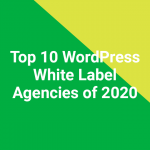 Top 10 WordPress White Label Agencies of 2020